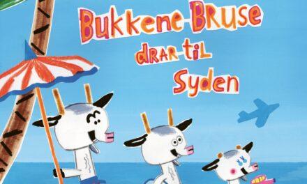 Barneboksuksessen om de tre Bukkene Bruse fortsetter! Nå drar de til Syden!
